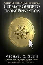 PennyStockFanatics.coms Ultimate Guide to Trading Penny Stocks TM ebook by Michael C. Gunn