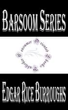 Barsoom, The Complete Collection eBook by Edgar Rice Burroughs