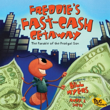 Freddie's Fast-Cash Getaway - The Parable of the Prodigal Son ebook by Bill Myers