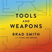 Tools and Weapons - The first book by Microsoft CLO Brad Smith, exploring the biggest questions facing humanity about tech audiobook by Brad Smith, Carol Ann Browne