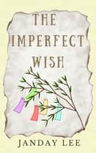 The Imperfect Wish ebook by Janday Lee