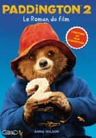Paddington 2 - Le roman du film ebook by Anna Wilson, Eric Betsch