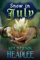 Snow in July ebook by Kim Iverson Headlee
