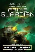 Prime Guardian - Mission 4 ebook by J.S. Morin, M.A. Larkin