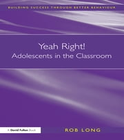 Yeah Right! Adolescents in the Classroom ebook by Rob Long