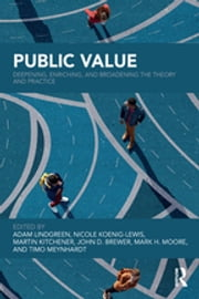 Public Value - Deepening, Enriching, and Broadening the Theory and Practice ebook by Adam Lindgreen, Nicole Koenig-Lewis, John D Brewer,...