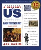 A History of US: Making Thirteen Colonies - 1600-1740 ebook by Joy Hakim