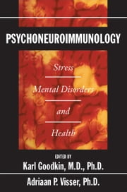 Psychoneuroimmunology: Stress, Mental Disorders, and Health ebook by Goodkin, Karl