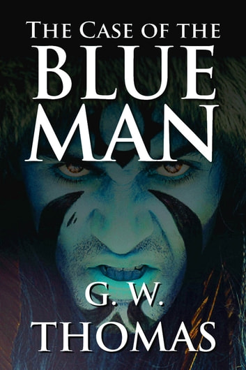 The Case of the Blue Man ebook by G. W. Thomas