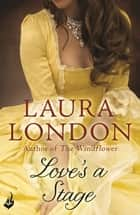 Love's a Stage ebook by Laura London