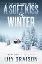 A Soft Kiss in Winter ebook by Lily Graison