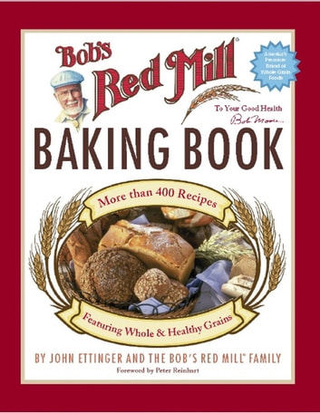 Bob's Red Mill Baking Book ebook by John Ettinger