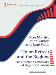 Union Retreat and the Regions - The Shrinking Landscape of Organised Labour ebook by Ron Martin,Peter Sunley,Jane Wills