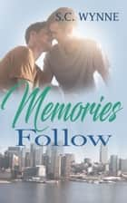 Memories Follow ebook by S.C. Wynne