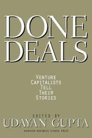 Done Deals: Venture Capitalists Tell Their Stories ebook by Gupta, Udayan