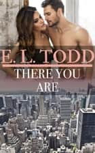 There You Are (Forever and Ever #48) ebook by E. L. Todd