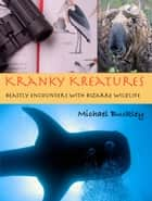 Kranky Kreatures: Beastly Encounters with bizarre wildlife eBook by Michael Buckley