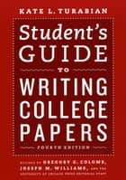 Student's Guide to Writing College Papers ebook by Kate L. Turabian,Gregory G. Colomb,Joseph M. Williams,Joseph M. University of Chicago Press Staff