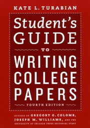 Student's Guide to Writing College Papers - Fourth Edition ebook by Kate L. Turabian,Gregory G. Colomb,Joseph M. Williams,Joseph M. University of Chicago Press Staff