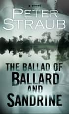 The Ballad of Ballard and Sandrine ebook by Peter Straub