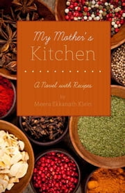 My Mother's Kitchen - A Novel with Recipes ebook by Meera Ekkanath Klein