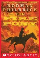 The Fire Pony ebook by Rodman Philbrick