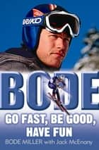 Bode: Go Fast, Be Good, Have Fun ebook by Bode Miller