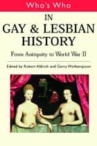 Who's Who in Gay and Lesbian History Vol.1 - From Antiquity to the Mid-Twentieth Century ebook by Robert Aldrich, Garry Wotherspoon