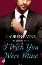 I Wish You Were Mine - A fresh and flirty story from the author of The Prenup! ebook by