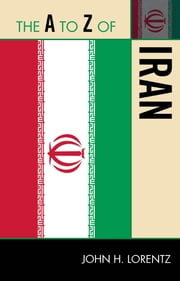 The A to Z of Iran ebook by John H. Lorentz