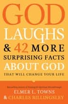 God Laughs & 42 More Surprising Facts About God That Will Change Your Life ebook by Elmer L. Towns,Charles Billingsley