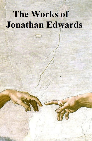 Complete Works of Jonathan Edwards ebook by Jonathan Edwards