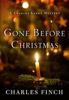 Gone Before Christmas - A Charles Lenox Mystery ebook by Charles Finch