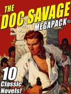 The Doc Savage MEGAPACK® - Ten Classic Novels ebook by Kenneth Robeson, Lester Dent