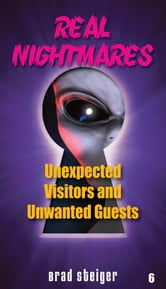 Real Nightmares (Book 6) - Unexpected Visitors and Unwanted Guests ebook by Brad Steiger