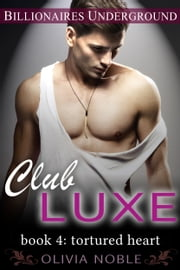 Club Luxe 4: Tortured Heart ebook by Olivia Noble