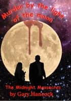 Murder by the Light of the Moon: The Midnight Massacres ebook by Gary Hancock