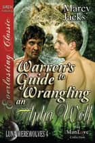 Warren's Guide to Wrangling an Alpha Wolf ebook by Marcy Jacks