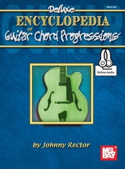 Deluxe Encyclopedia of Guitar Chord Progressions ebook by Johnny Rector