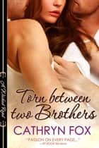 Torn Between Two Brothers ebook by Cathryn Fox