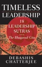 Timeless Leadership - 18 Leadership Sutras from the Bhagavad Gita eBook by Debashis Chatterjee