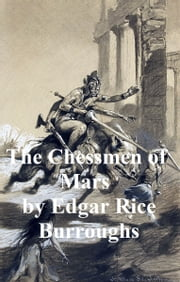 The Chessmen of Mars, Fifth Novel of the Barsoom Series ebook by Edgar Rice Burroughs
