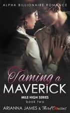 Taming a Maverick (Book 2) Alpha Billionaire Romance ebook by Third Cousins, Arianna James
