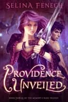 Providence Unveiled - Memory's Wake Trilogy, #3 ebook by Selina Fenech