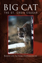 BIG CAT - The St. Croix Cougar ebook by J. D. BEAUFEAUX