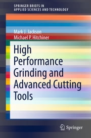 High Performance Grinding and Advanced Cutting Tools ebook by Mark J. Jackson,Michael P. Hitchiner