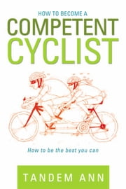 How to become a competent cyclist - How to be the best you can ebook by Tandem Ann