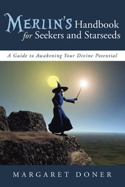 Merlin's Handbook for Seekers and Starseeds - A Guide to Awakening Your Divine Potential ebook by Margaret Doner