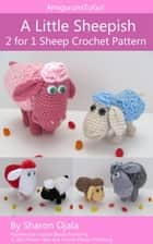 A Little Sheepish 2 for 1 Sheep Crochet Pattern ebook by Sharon Ojala