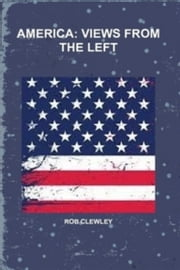 America Views From the Left ebook by Rob Clewley
